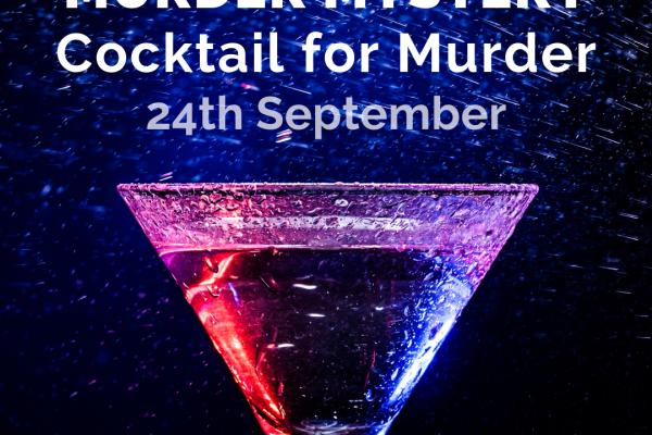Murder Mystery poster 600x400 - 24th September - Murder Mystery COCKTAIL FOR MURDER